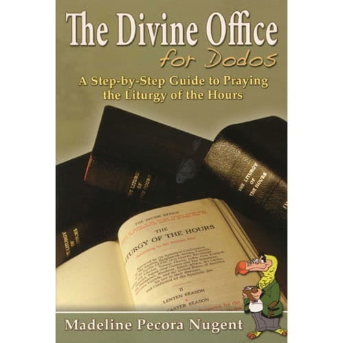 The Divine Office for Dodos - A Step-by-Step Guide to Praying the Liturgy of the Hours