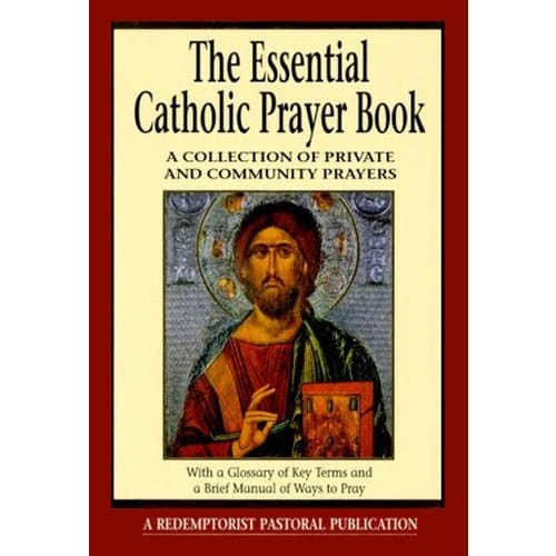 The Essential Catholic Prayer Book: A Collection of Private and Community Prayers