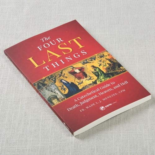 The Four Last Things: A Catechetical Guide to Death, Judgment, Heaven, and Hell