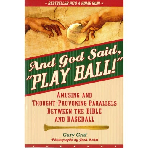 And God Said, Play Ball! - Amusing and Thought-Provoking Parallels Between the Bible and Baseball