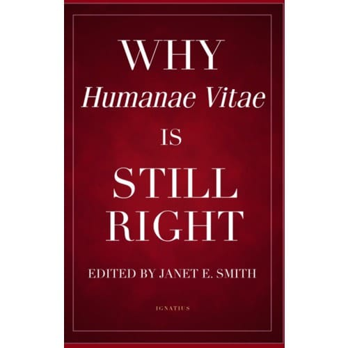 Why Humanae Vitae Is Still Right