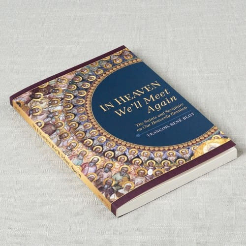 In Heaven We'll Meet Again: The Saints and Scripture on our Heavenly Reunion