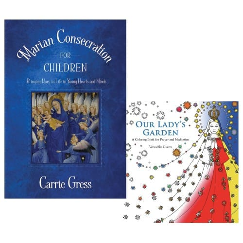 Marian Consecration for Children-Bringing Mary To Life In Young Hearts and Minds & Our Lady's Garden Coloring Book (2 Book Set)