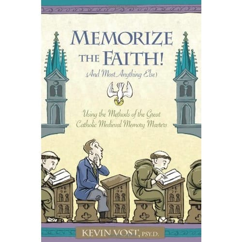 Memorize the Faith! (And Most Anything Else) Using the Methods of the Great Catholic Medieval Memory Masters
