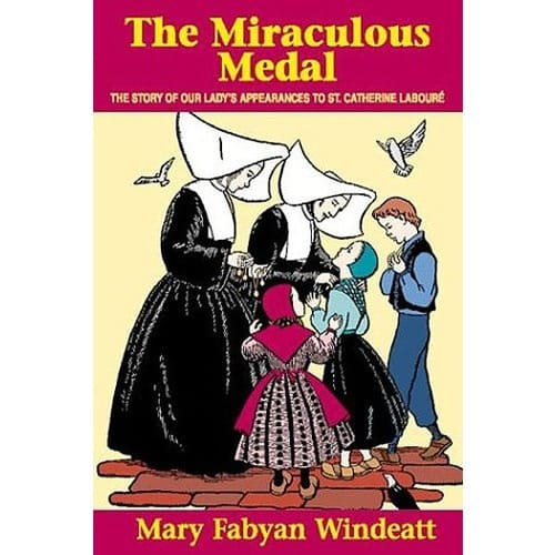 The Miraculous Medal: The Story of Our Lady's Appearances to St. Catherine Laboure