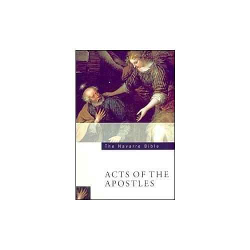 The Navarre Bible - Acts of the Apostles Texts and Commentaries
