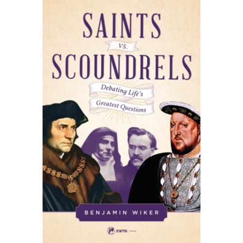 Saints vs. Scroundels- Debating Life's Greatest Questions