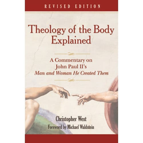 Theology of the Body Explained - Revised Edition