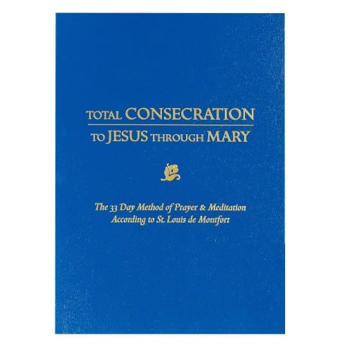 Total Consecration To Jesus Through Mary: The 33 Day Method of Prayer & Meditation According to St. Louis de Montfort