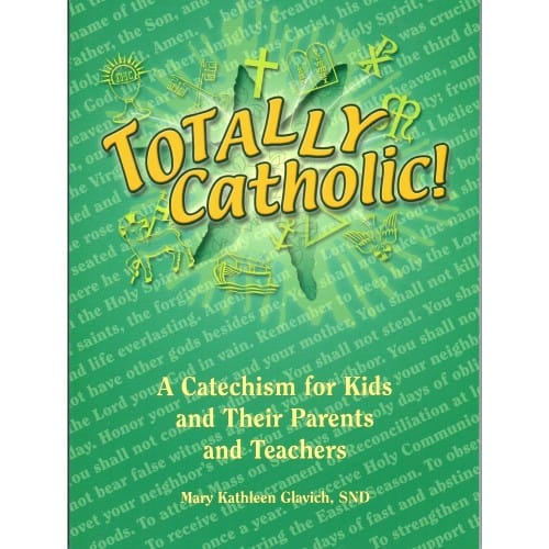 Totally Catholic: A Catechism for Kids and Their Parents and Teachers
