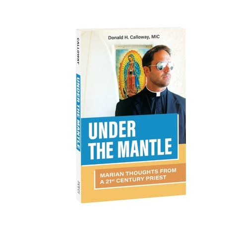 Under the Mantle: Marian Thoughts From a 21st Century Priest