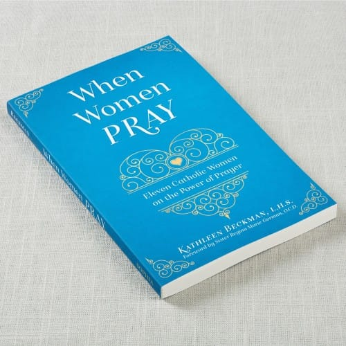 When Women Pray: 11 Catholic Women on the Power of Prayer