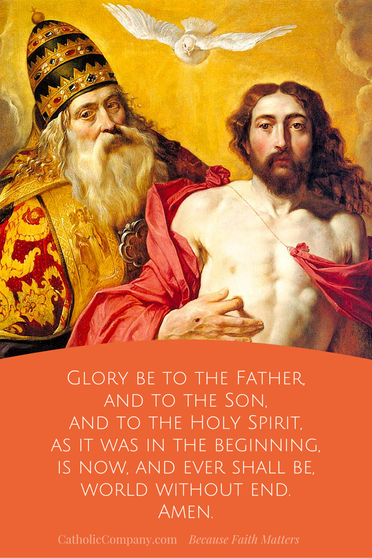 Pray the Glory Be to praise the Blessed Trinity