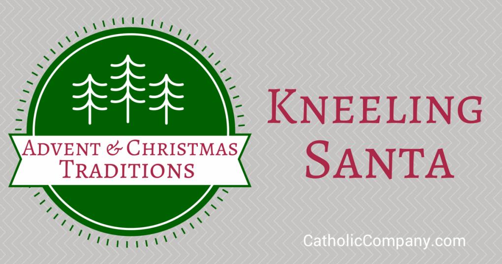 Advent & Christmas Traditions: Kneeling Santa | The ...