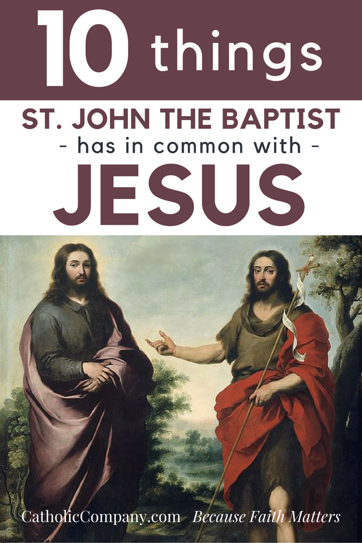 10 Things St. John the Baptist Has in Common with Jesus