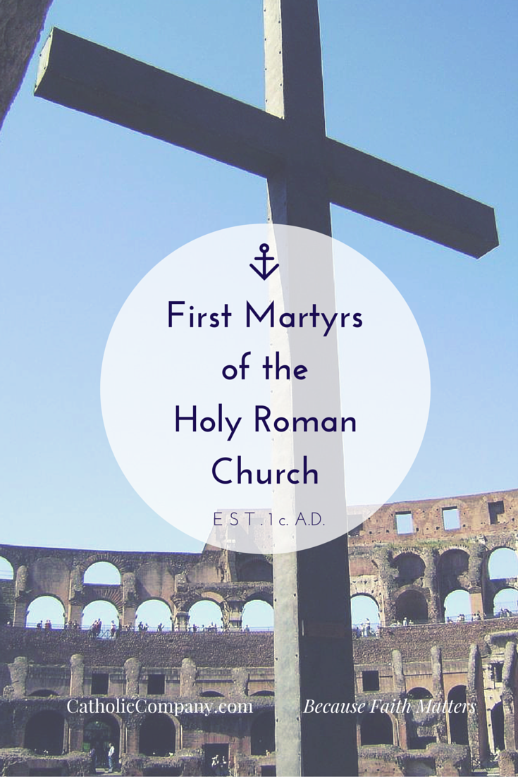 Read about the First Martyrs of the Holy Roman Church - Feast Day June 30th