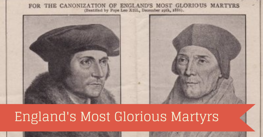 St. Thomas More & St. John Fisher: Martyrs for Faith & Freedom