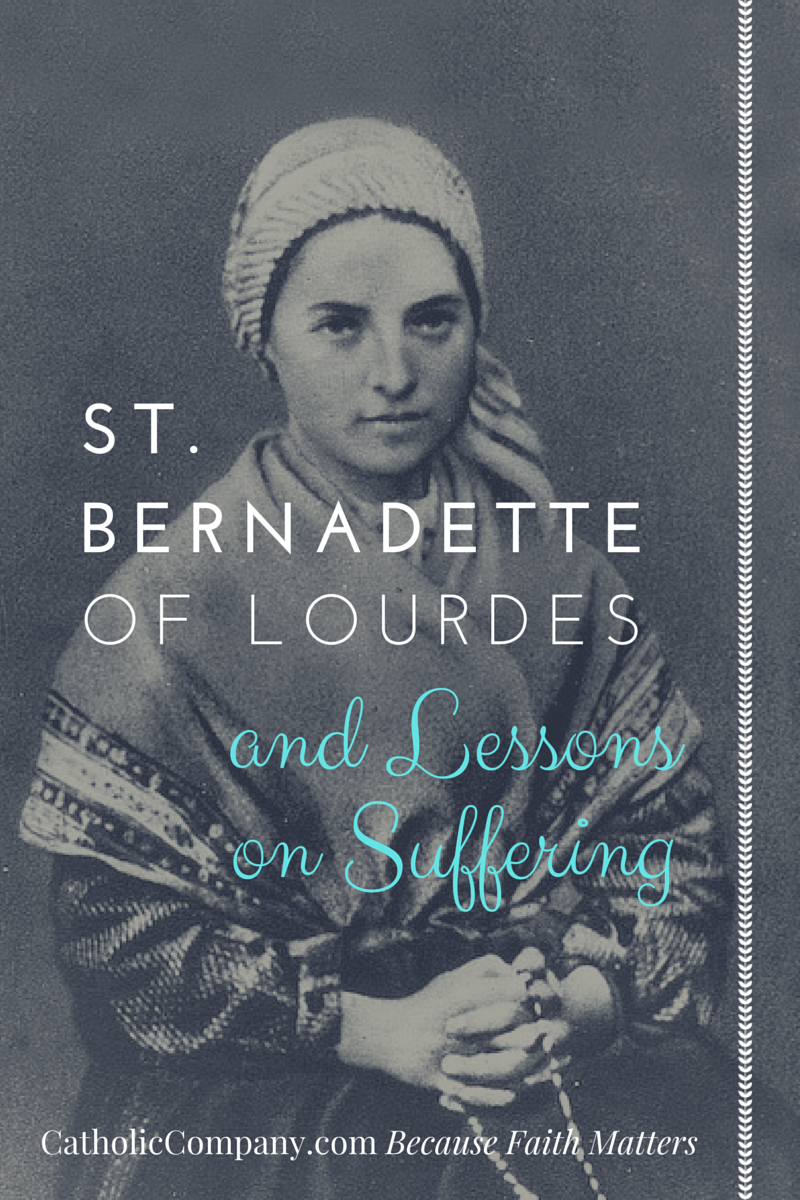 St. Bernadette of Lourdes and Her Life Lessons on Suffering