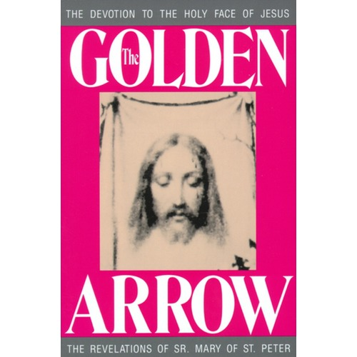 The Golden Arrow - The Devotion to the Holy Face of Jesus