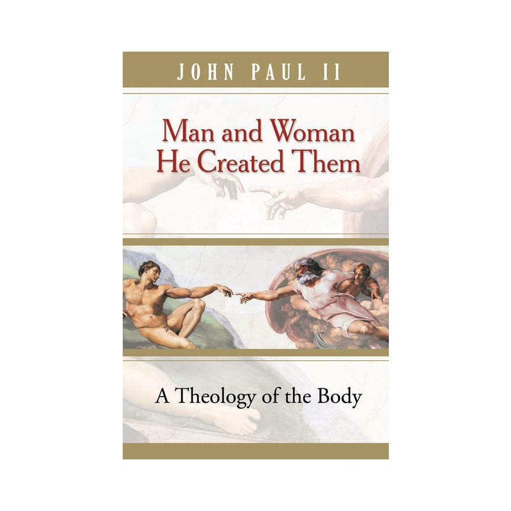 Man and Woman He Created Them, Theology of the Body by Pope St. John Paul II