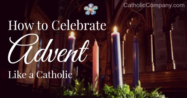 Celebrate Advent Like a Catholic