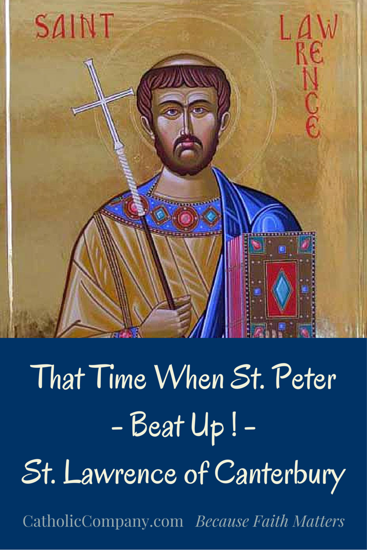 One of the more interesting Lives of the Saints stories you'll read! St. Peter appears and whips St. Lawrence of Canterbury.