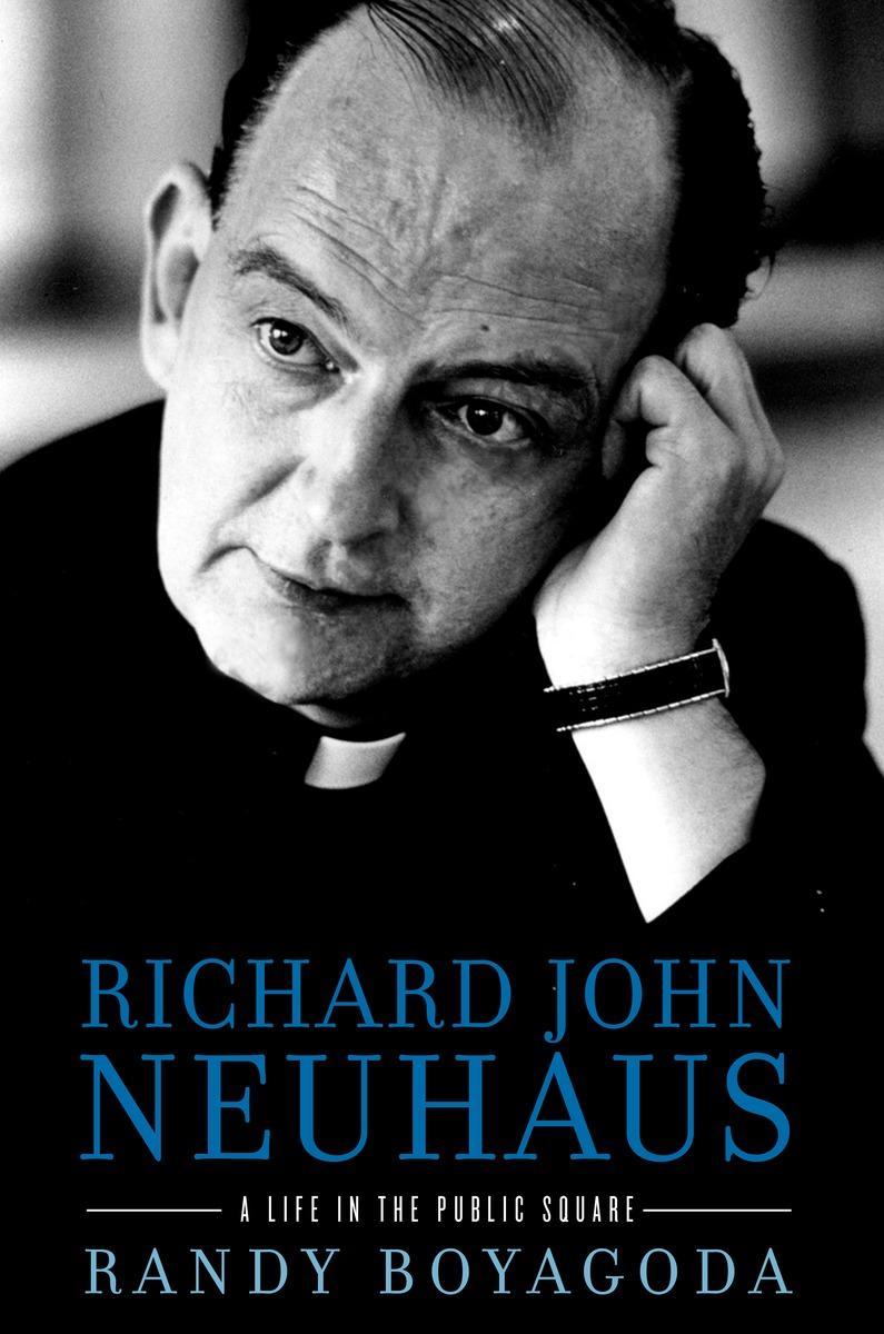 Richard John Neuhaus a Life in the Public Square