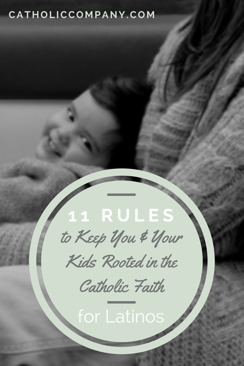 11 Rules for Latinos to Keep You & Your Kids Rooted in the Catholic Faith