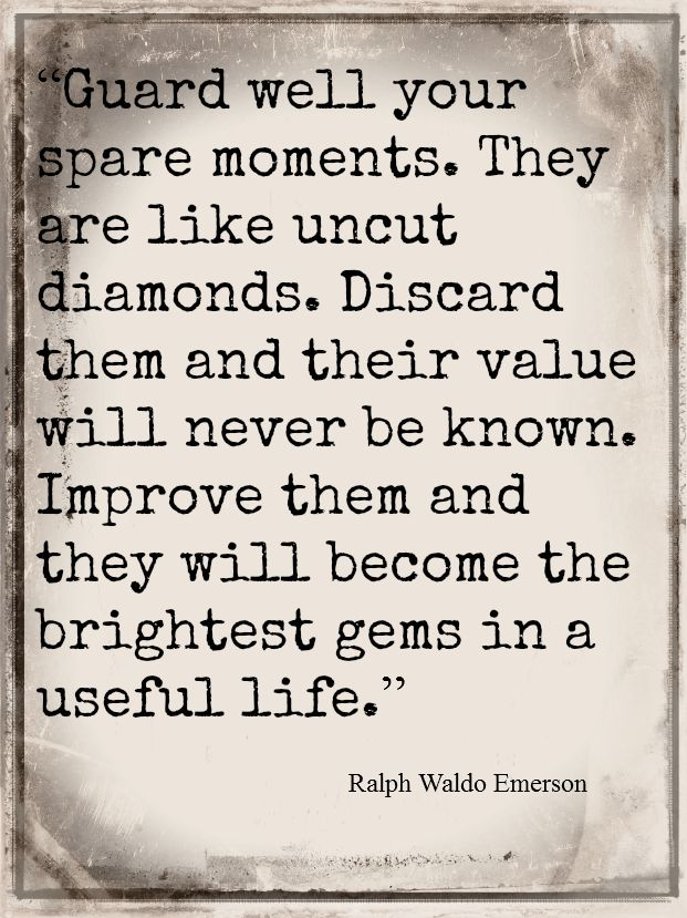 Guard well your moments by Ralph Waldo Emerson