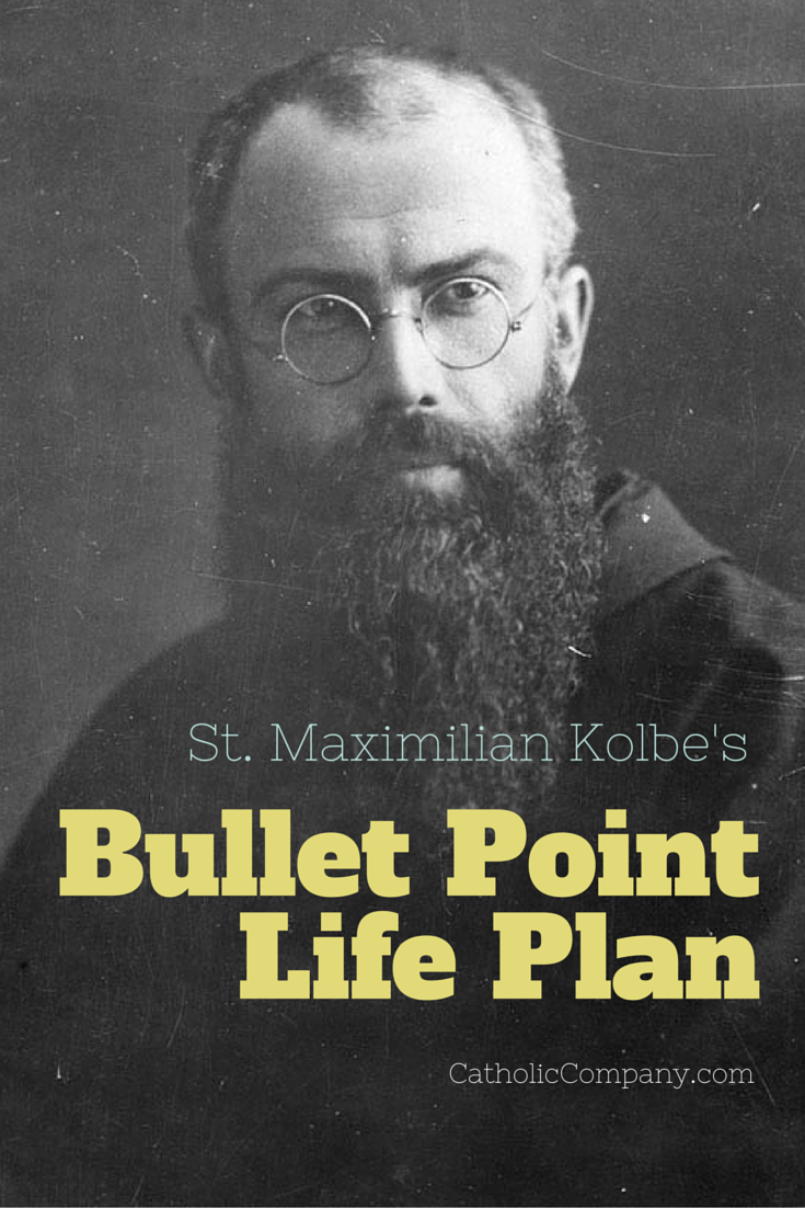St. Maximilian Kolbe's Bullet Point Plan for Living His Life