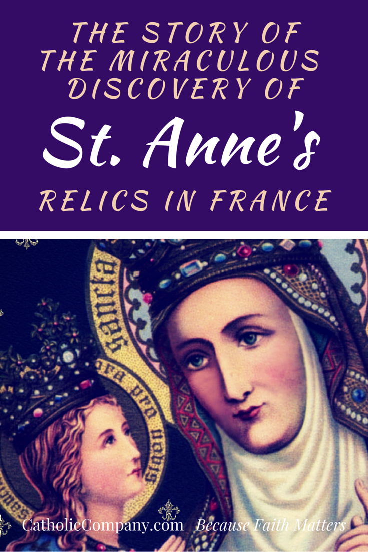 St. Anne's Relics were discovered in a miraculous way in France by the Emperor Charlemagne. Listen to the story at the link.