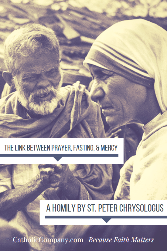 """""""There are three things, my brethren, by which faith stands firm, devotion remains constant, and virtue endures. They are prayer, fasting and mercy. Prayer knocks at the door, fasting obtains, mercy receives. Prayer, mercy and fasting: these three are one, and they give life to each other."""""""