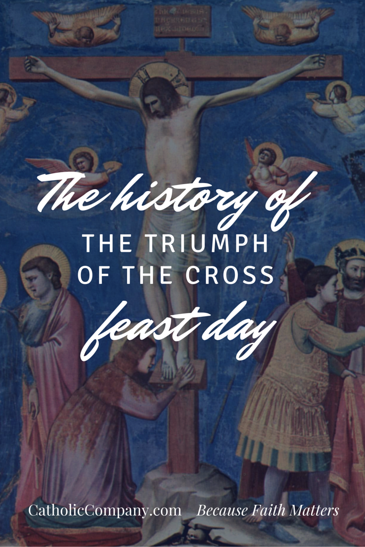 The very interesting history of how the feast of the Triumph of the Cross came about