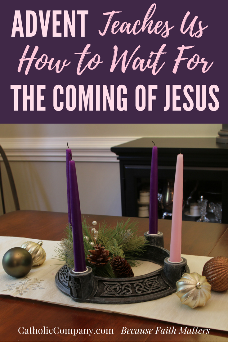 How Advent Teaches Us to Wait for the Coming of Jesus.