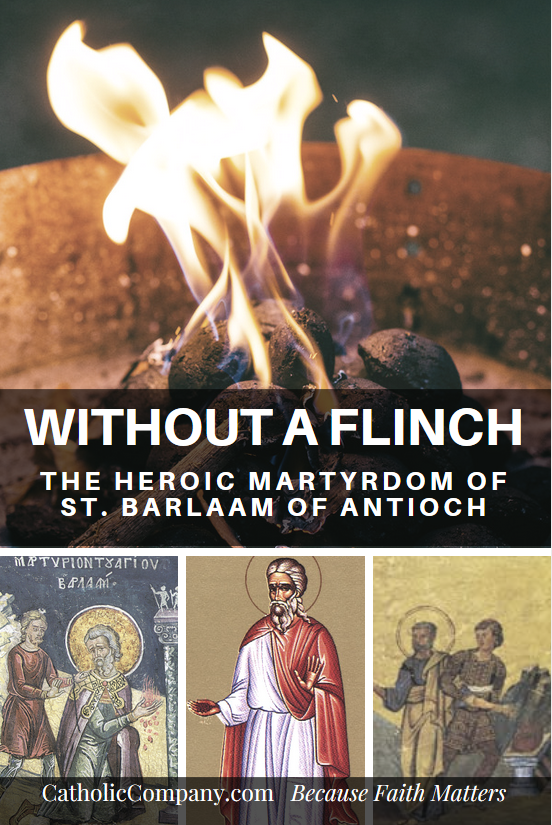 Without a Flinch: The Heroic Martyrdom of St. Barlaam of Antioch
