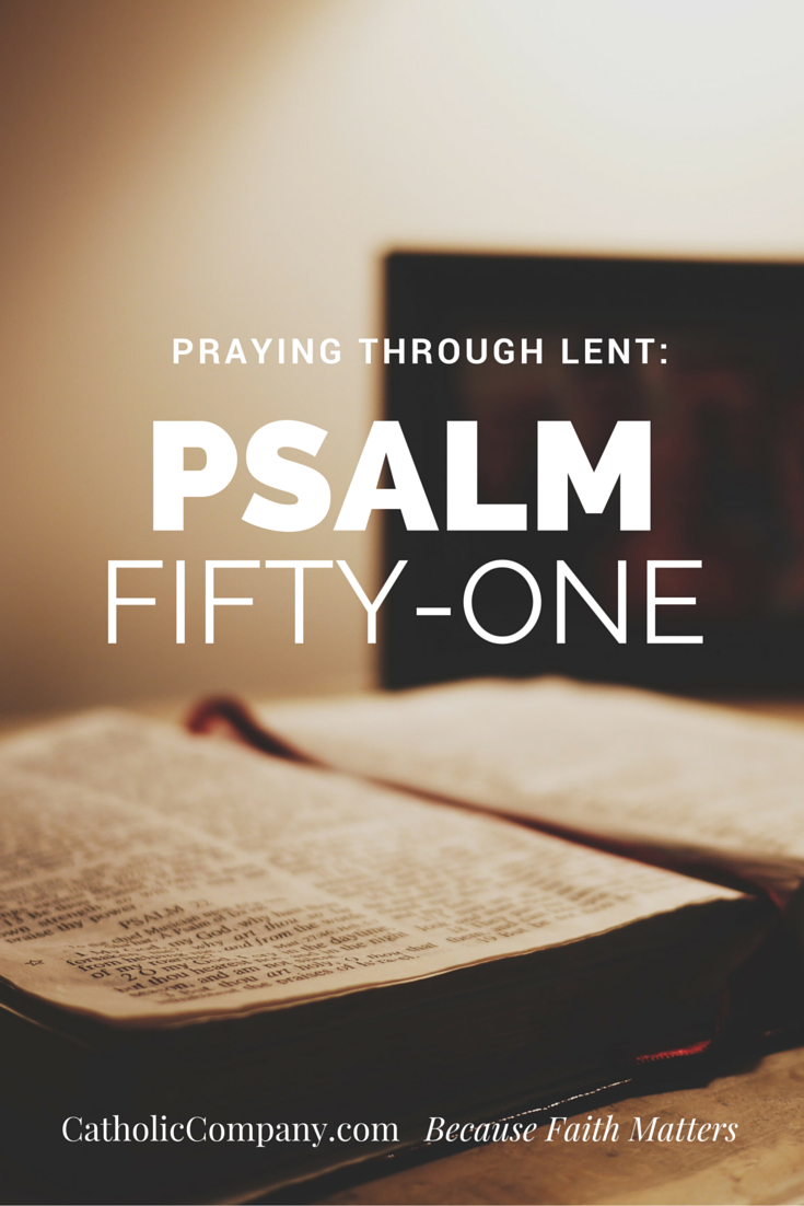 Psalm 51 is the famous psalm of King David and is one of the 7 penitential Psalms traditionally prayed during Lent