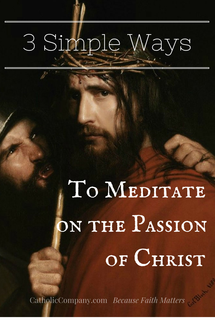 3 simple & unique ways to love Jesus by meditating on His Passion