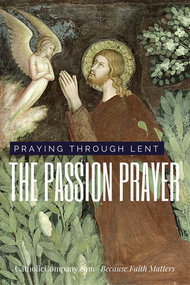 Prayers focused on the Passion of Christ are an important Lenten devotional practice