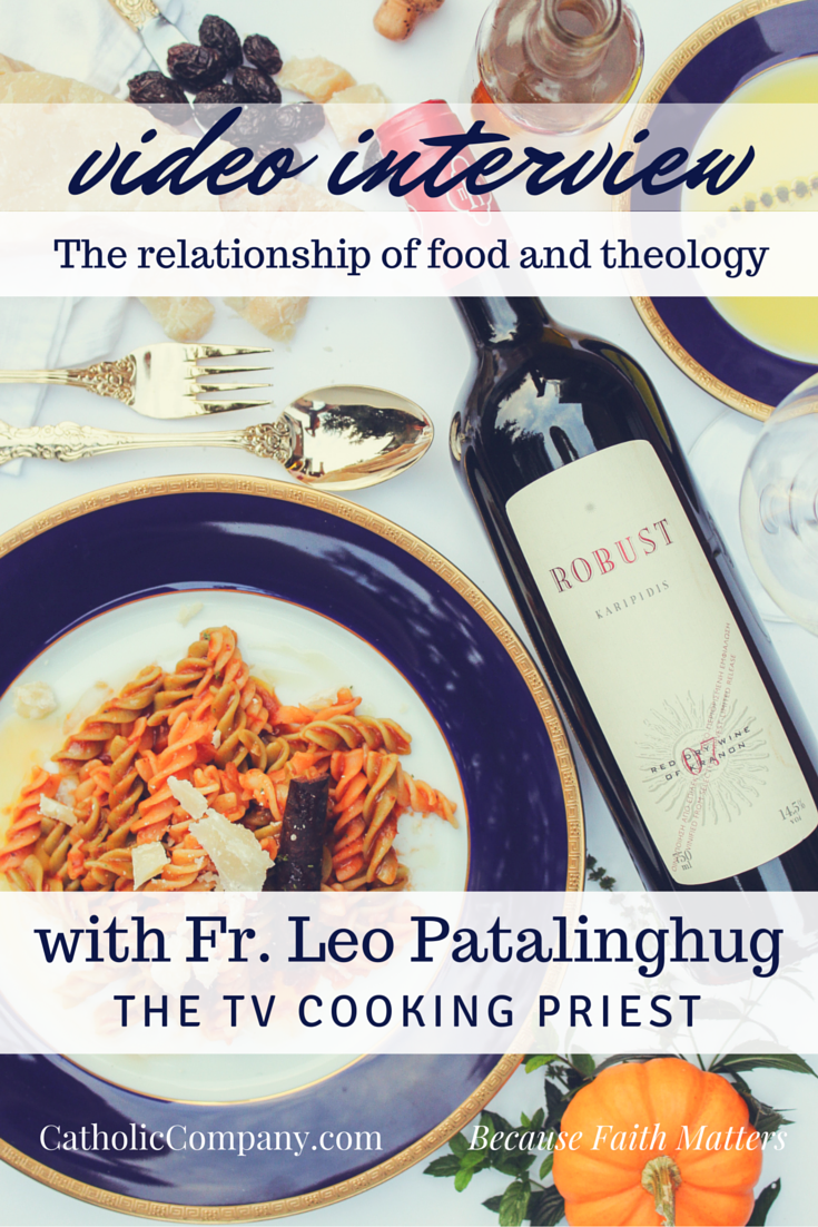 Our interview with Fr. Leo Patalinghug: What is Your Theology of Food All About?