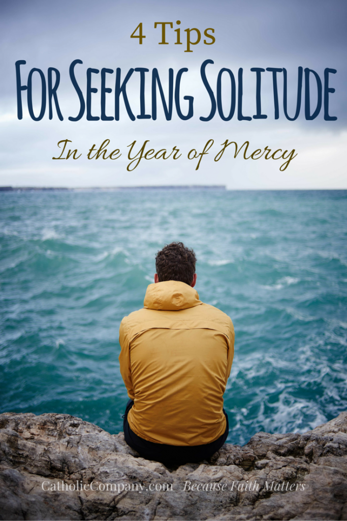 4 Ways to Nourish a Healthy Solitude with God in This Year of Mercy