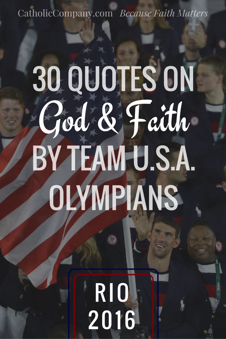 30 Remarkable Quotes About God & Faith from 30 Team U.S.A. Olympians competing in the 2016 Games in Rio.