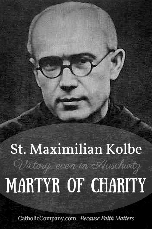 Saint Maximilian Kolbe is called a Martyr for Charity, since he offered to give his life in place of a man chosen for the starvation bunker by the Nazis
