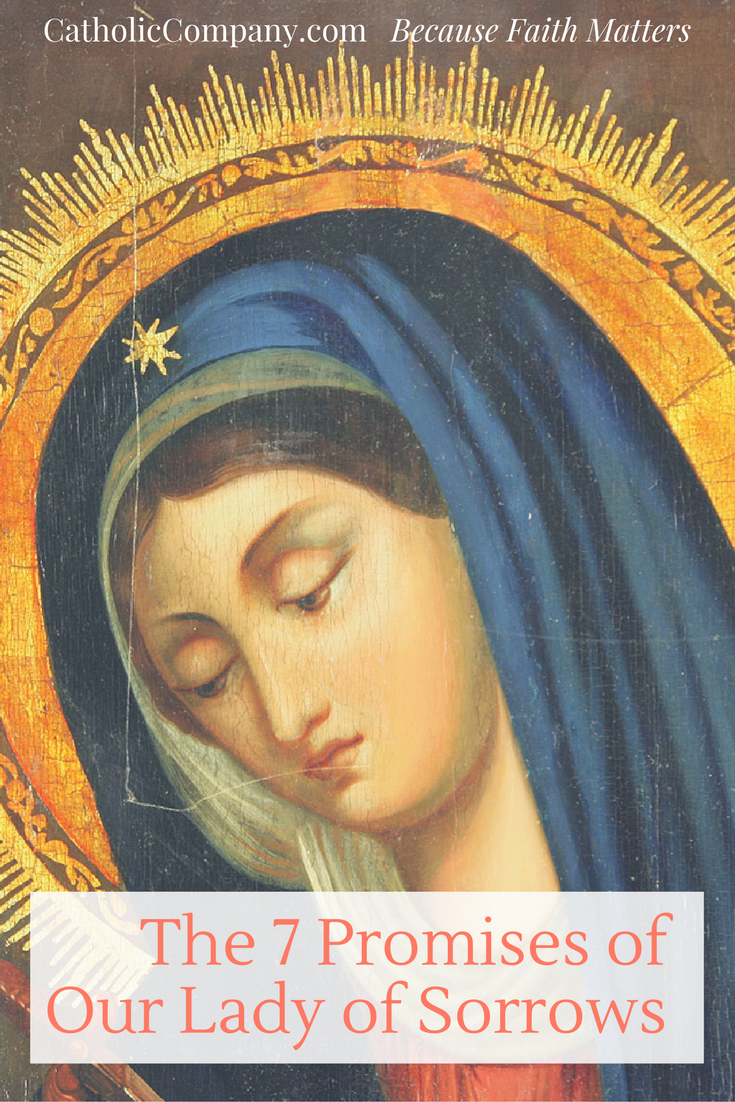 Our Lady made these seven promises to those who meditated on her seven sorrows.