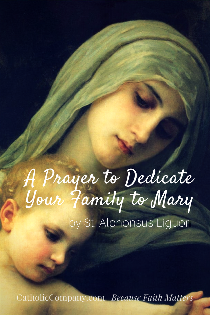 A Prayer to Dedicate Your Family to the Blessed Mother, written by St. Alphonsus Liguori
