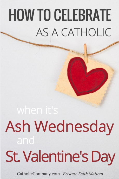Catholic Guide to Celebrating Ash Wednesday & St. Valentine's Day As A Catholic
