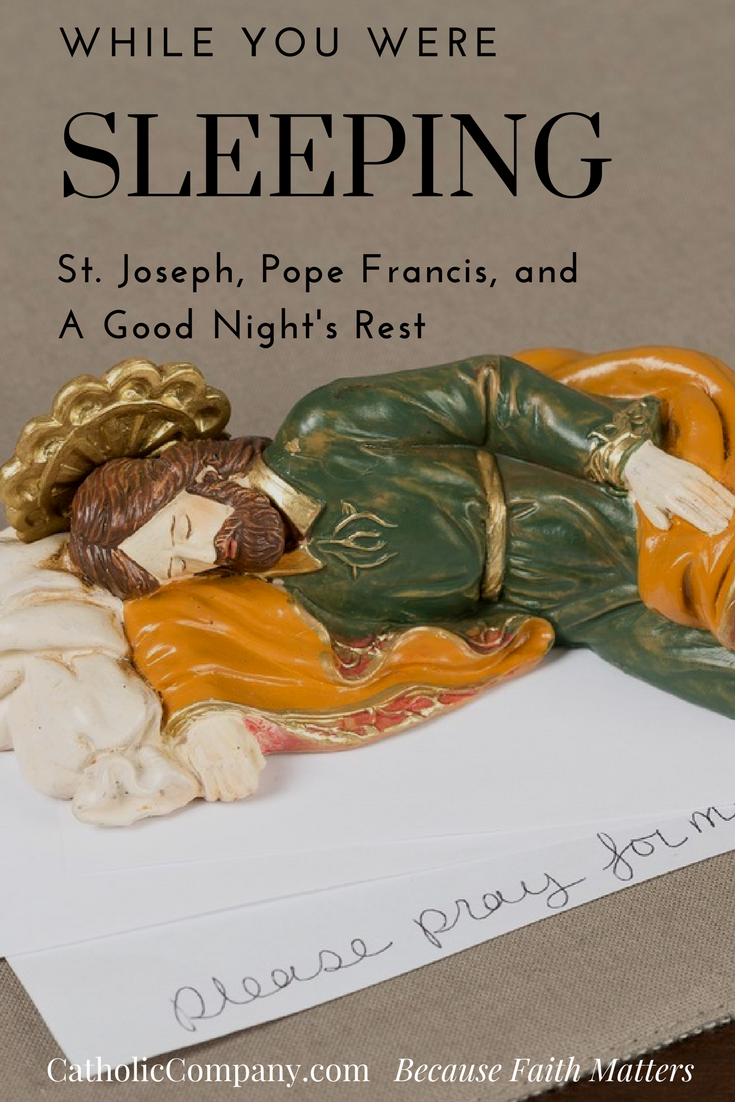 While You Were Sleeping: St  Joseph, Pope Francis & A Good