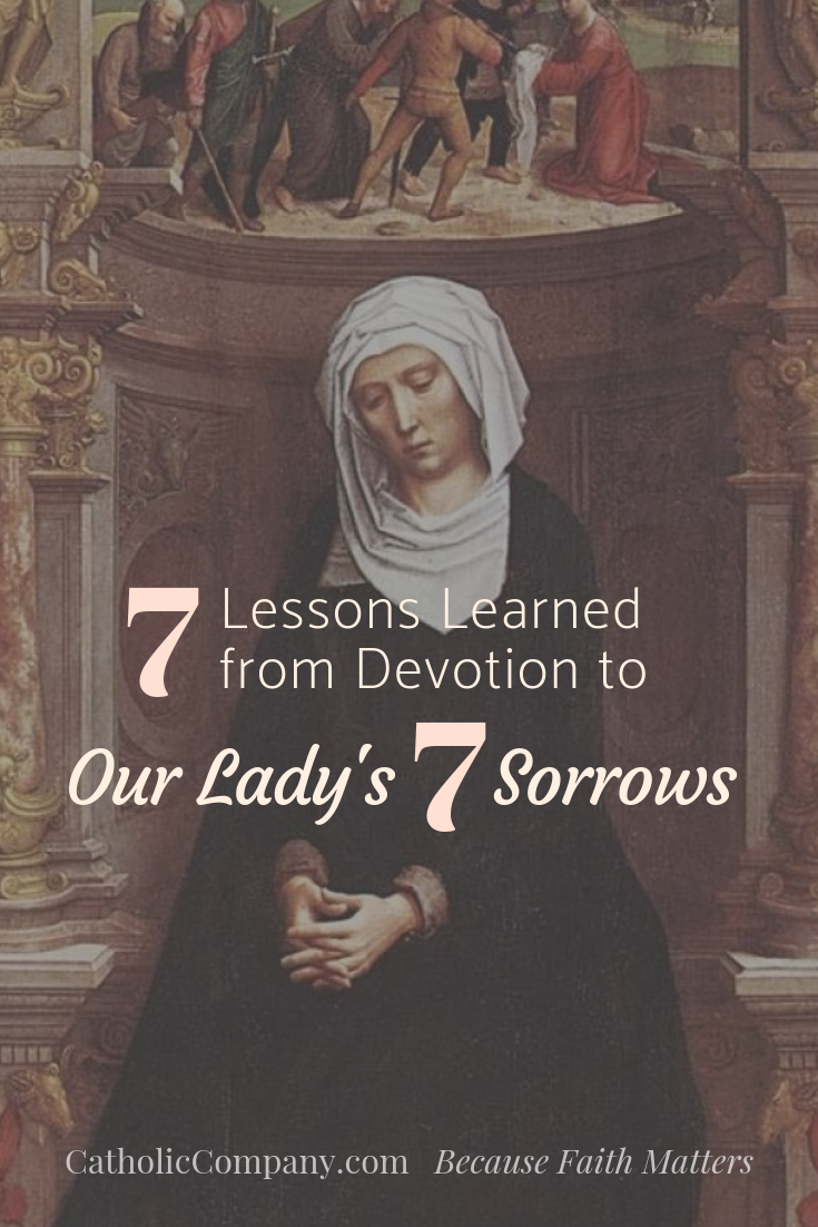 7 Lessons Learned From Devotion to the 7 Sorrows of Our Lady