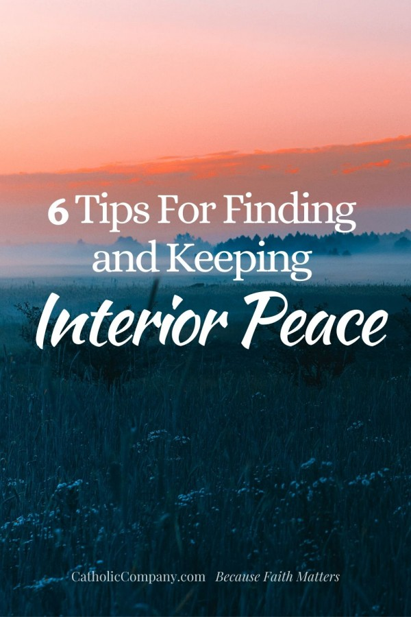 Sometimes peace comes so naturally; sometimes it comes moment by moment. Here are six things that I have found necessary for finding and keeping interior peace.